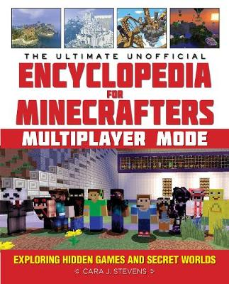 The Ultimate Unofficial Encyclopedia for Minecrafters: Multiplayer Mode: Exploring Hidden Games and Secret Worlds - Encyclopedia for Minecrafters (Hardback)