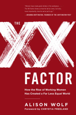 The XX Factor: How the Rise of Working Women Has Created a Far Less Equal World (Paperback)