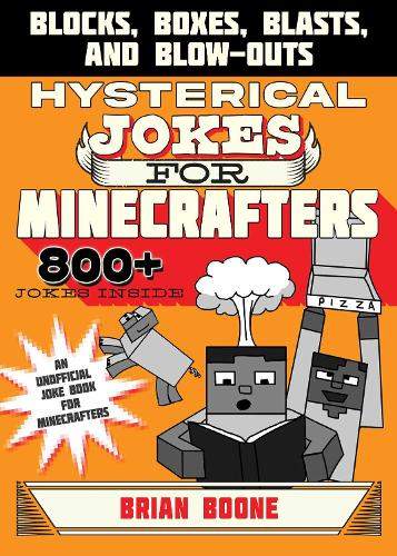 Hysterical Jokes for Minecrafters: Blocks, Boxes, Blasts, and Blow-Outs - Jokes for Minecrafters (Paperback)