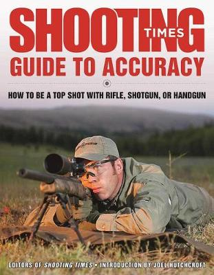 Shooting Times Guide to Accuracy: How to Be a Top Shot with Rifle, Shotgun, or Handgun (Paperback)