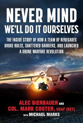 Predator Rising: How a Team of Renegades Broke Rules, Shattered Barriers, and Launched a Drone Warfare Revolution (Hardback)