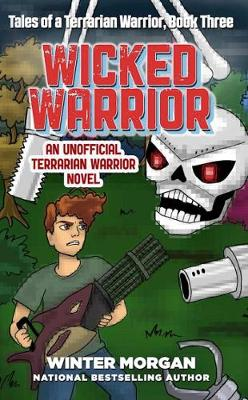 Wicked Warrior: Tales of a Terrarian Warrior, Book Three (Paperback)