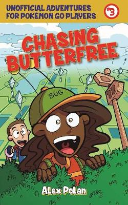 Chasing Butterfree: Unofficial Adventures for Pokemon GO Players, Book Three - Unofficial Adventures for Pokemon GO Pla (Paperback)