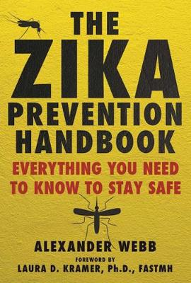The Zika Prevention Handbook: Everything You Need To Know To Stay Safe (Hardback)