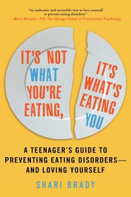It's Not What You're Eating, It's What's Eating You: A Teenager's Guide to Preventing Eating Disorders-and Loving Yourself (Paperback)