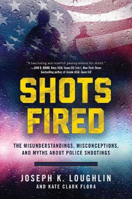 Shots Fired: The Misunderstandings, Misconceptions, and Myths about Police Shootings (Hardback)