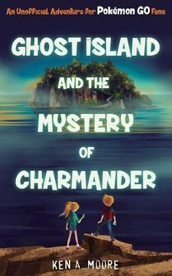 Ghost Island and the Mystery of Charmander: An Unofficial Adventure for Pokemon GO Fans (Paperback)