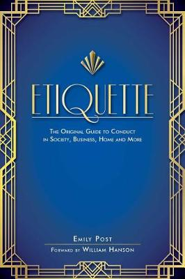 Etiquette: The Original Guide to Conduct in Society, Business, Home and More (Paperback)