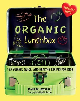 The Organic Lunchbox: 125 Yummy, Quick, and Healthy Recipes for Kids (Hardback)