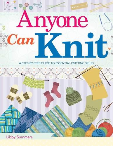 Anyone Can Knit: A Step-by-Step Guide to Essential Knitting Skills (Paperback)