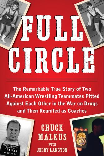 Full Circle: The Remarkable True Story of Two All-American Wrestling Teammates  Pitted Against Each Other in the War on Drugs and Then Reunited as Coaches (Hardback)