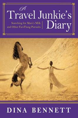 A Travel Junkie's Diary: Searching for Mare's Milk and Other Far-Flung Pursuits (Paperback)