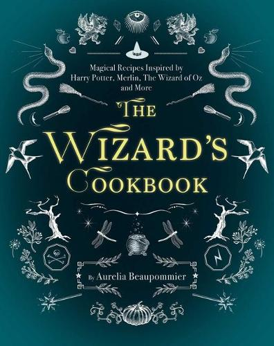 The Wizard's Cookbook: Magical Recipes Inspired by Harry Potter, Merlin, The Wizard of Oz, and More (Hardback)