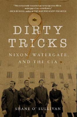 Dirty Tricks: Nixon, Watergate, and the CIA (Hardback)