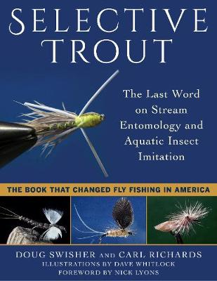 Selective Trout: The Last Word on Stream Entomology and Aquatic Insect Imitation (Paperback)