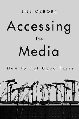 Accessing the Media: How to Get Good Press (Paperback)