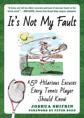 It's Not My Fault: 150 Hilarious Excuses Every Tennis Player Should Know (Paperback)