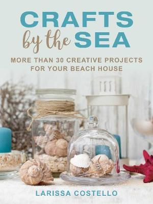 Crafts by the Sea: More Than 30 Creative Projects for Your Beach House (Hardback)