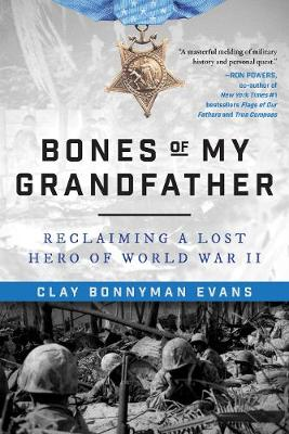 Bones of My Grandfather: Reclaiming a Lost Hero of World War II (Hardback)