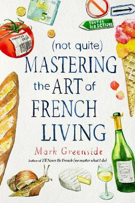 (Not Quite) Mastering the Art of French Living (Hardback)