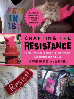 Crafting the Resistance: 35 Projects for Craftivists, Protestors, and Women Who Persist (Paperback)