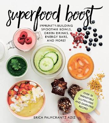Superfood Boost: Immunity-Building Smoothie Bowls, Green Drinks, Energy Bars, and More! (Hardback)