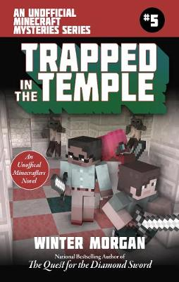 Trapped In the Temple: An Unofficial Minecrafters Mysteries Series, Book Five - Unofficial Minecraft Mysteries (Paperback)