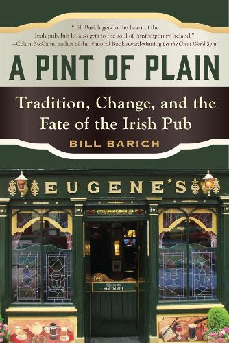 A Pint of Plain: Tradition, Change, and the Fate of the Irish Pub (Paperback)