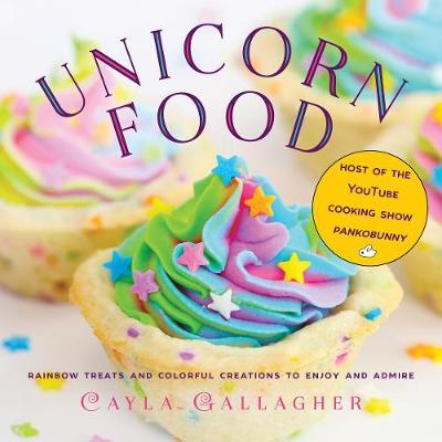 Unicorn Food: Rainbow Treats and Colorful Creations to Enjoy and Admire - Whimsical Treats (Hardback)