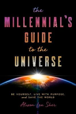 The Millennial's Guide to Changing the World: A New Generation's Handbook to Being Yourself and Living with Purpose (Paperback)