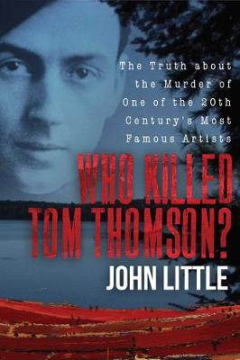 Who Killed Tom Thomson?: The Truth about the Murder of One of the 20th Century's Most Famous Artists (Hardback)