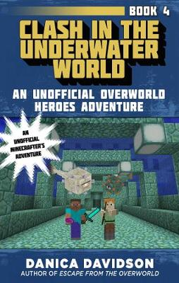 Clash in the Underwater World: An Unofficial Overworld Heroes Adventure, Book Four - Unofficial Overworld Heroes Adventure (Hardback)