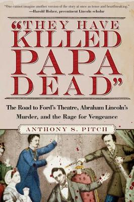They Have Killed Papa Dead!: The Road to Ford's Theatre, Abraham Lincoln's Murder, and the Rage for Vengeance (Paperback)