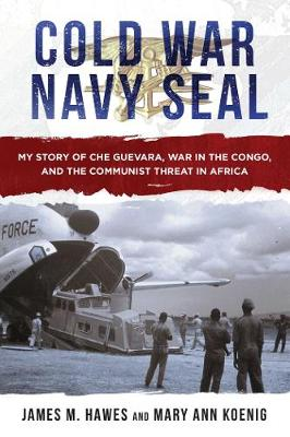Cold War Navy SEAL: My Story of Che Guevara, War in the Congo, and the Communist Threat in Africa (Hardback)