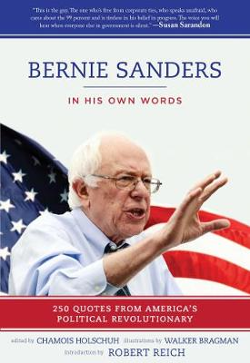 Bernie Sanders: In His Own Words: 250 Quotes from America's Political Revolutionary (Hardback)