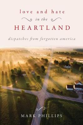 Love and Hate in the Heartland: Dispatches from Forgotten America (Hardback)