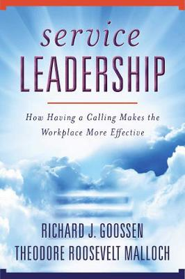Service Leadership: How Having a Calling Makes the Workplace More Effective (Hardback)