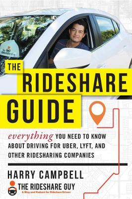 The Rideshare Guide: Everything You Need to Know about Driving for Uber, Lyft, and Other Ridesharing Companies (Paperback)