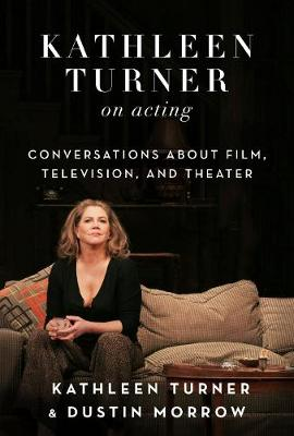 Kathleen Turner on Acting: Conversations about Film, Television, and Theater (Hardback)