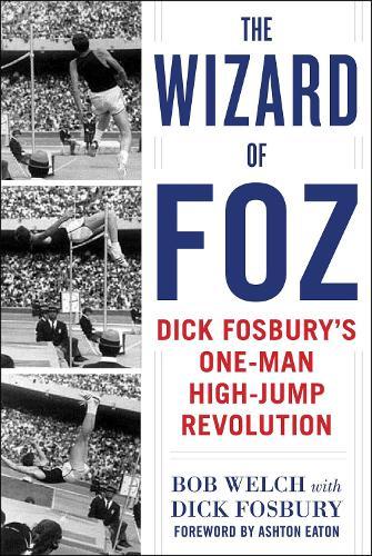 The Wizard of Foz: Dick Fosbury's One-Man High-Jump Revolution (Hardback)