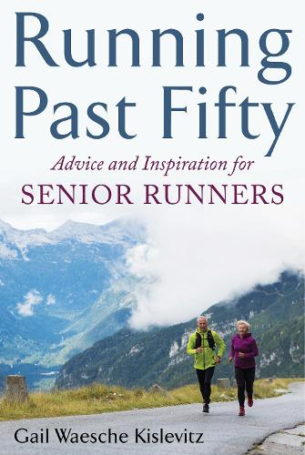 Running Past Fifty: Advice and Inspiration for Senior Runners (Paperback)