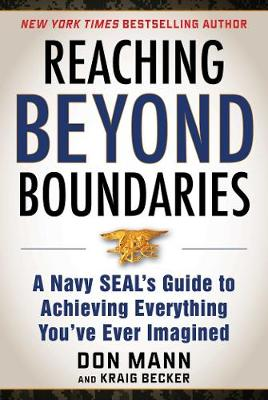 Reaching Beyond Boundaries: A Navy SEAL's Guide to Achieving Everything You've Ever Imagined (Hardback)