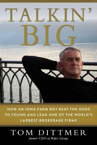 Talkin' Big: How an Iowa Farm Boy Beat the Odds to Found and Lead One of the World's Largest Brokerage Firms (Hardback)