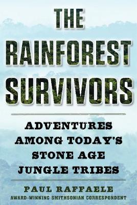 The Rainforest Survivors: Adventures Among Today's Stone Age Jungle Tribes (Hardback)
