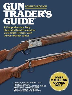 Gun Trader's Guide, Fortieth Edition: A Comprehensive, Fully Illustrated Guide to Modern Collectible Firearms with Current Market Values (Paperback)