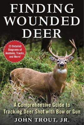 Finding Wounded Deer: A Comprehensive Guide to Tracking Deer Shot with Bow or Gun (Paperback)