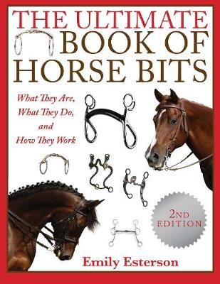 The Ultimate Book of Horse Bits: What They Are, What They Do, and How They Work (2nd Edition) (Paperback)