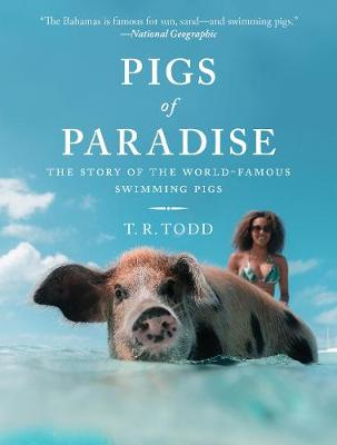 Pigs of Paradise: The Story of the World-Famous Swimming Pigs (Hardback)