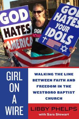 Girl on a Wire: Walking the Line Between Faith and Freedom in the Westboro Baptist Church (Paperback)