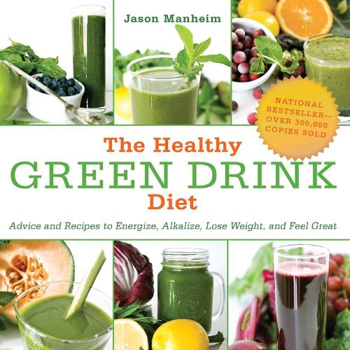 The Healthy Green Drink Diet: Advice and Recipes to Energize, Alkalize, Lose Weight, and Feel Great (Paperback)